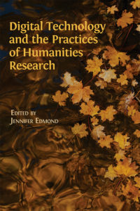 "Jennifer Edmond's ""Digital Technology and the Practices of Humanities Research"""